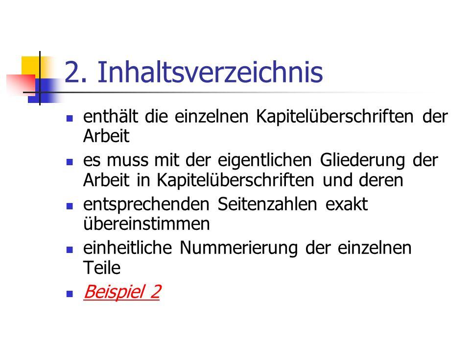 2. Inhaltsverzeichnis enthält die einzelnen Kapitelüberschriften der Arbeit es muss mit der eigentlichen Gliederung der Arbeit in Kapitelüberschriften