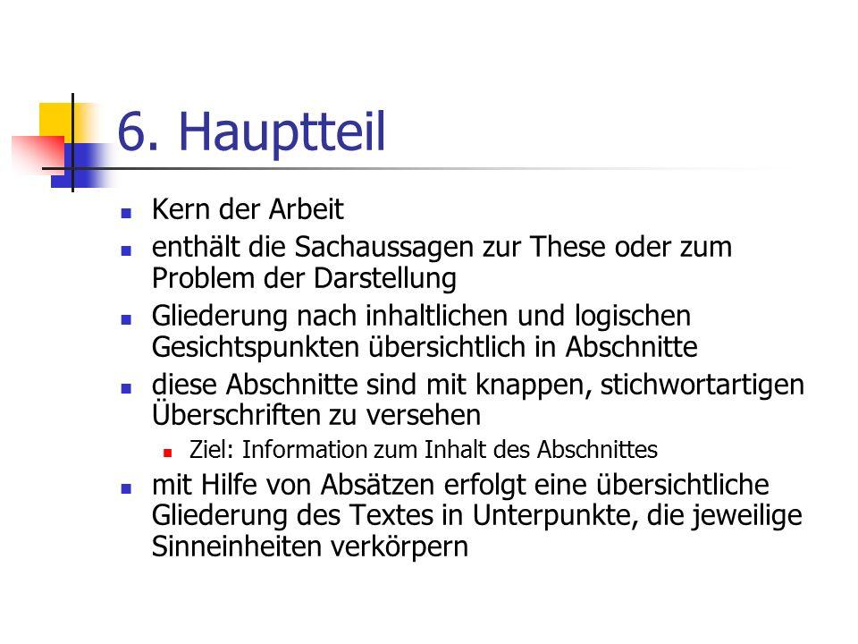 6. Hauptteil Kern der Arbeit enthält die Sachaussagen zur These oder zum Problem der Darstellung Gliederung nach inhaltlichen und logischen Gesichtspu