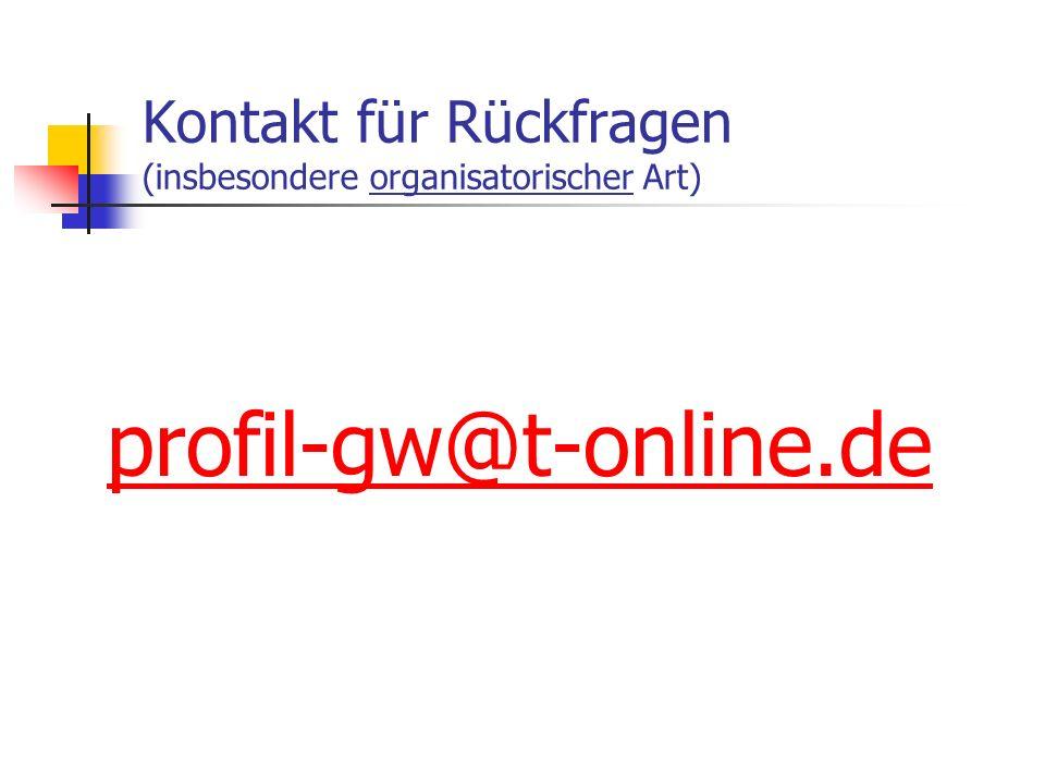 Kontakt für Rückfragen (insbesondere organisatorischer Art) profil-gw@t-online.de