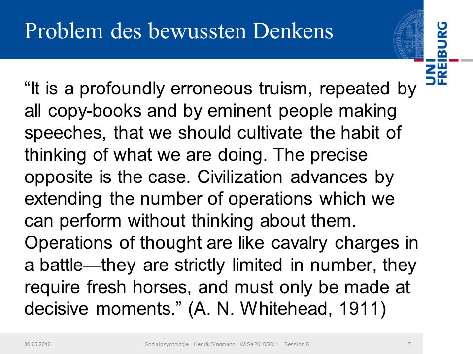 "Problem des bewussten Denkens ""It is a profoundly erroneous truism, repeated by all copy-books and by eminent people making speeches, that we should c"