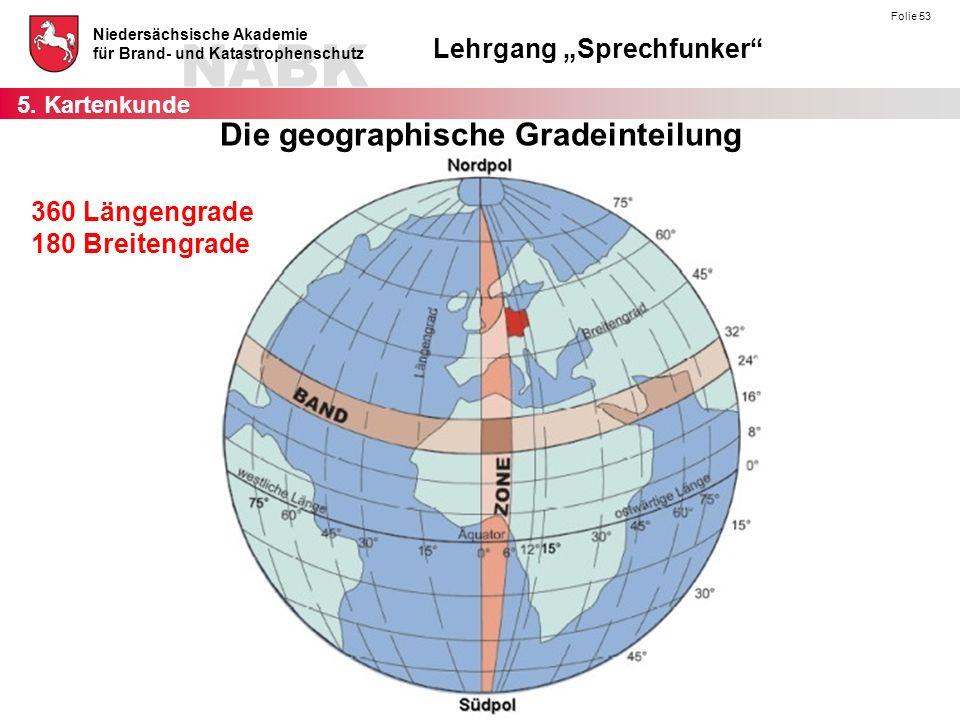 """NABK Niedersächsische Akademie für Brand- und Katastrophenschutz Lehrgang """"Sprechfunker Folie 53 Die geographische Gradeinteilung 360 Längengrade 180 Breitengrade 5."""