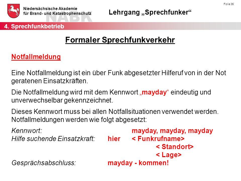 """NABK Niedersächsische Akademie für Brand- und Katastrophenschutz Lehrgang """"Sprechfunker Folie 35 Notfallmeldung Eine Notfallmeldung ist ein über Funk abgesetzter Hilferuf von in der Not geratenen Einsatzkräften."""