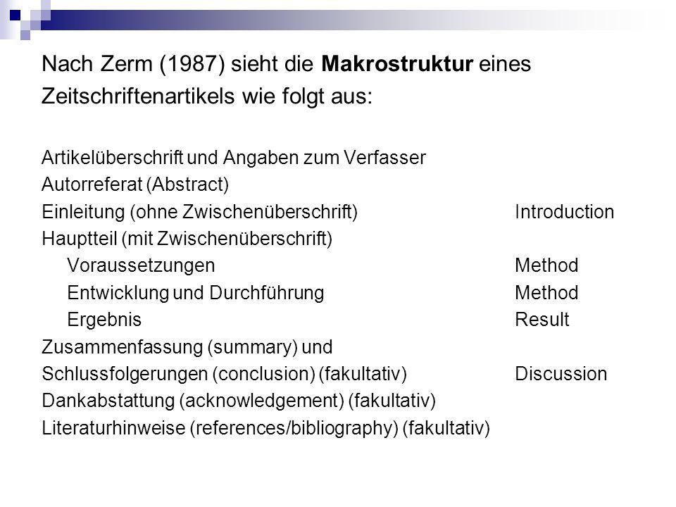 Nach Zerm (1987) sieht die Makrostruktur eines Zeitschriftenartikels wie folgt aus: Artikelüberschrift und Angaben zum Verfasser Autorreferat (Abstrac