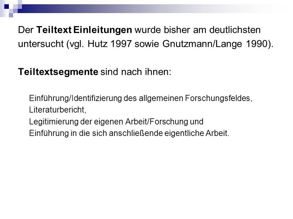 Der Teiltext Einleitungen wurde bisher am deutlichsten untersucht (vgl. Hutz 1997 sowie Gnutzmann/Lange 1990). Teiltextsegmente sind nach ihnen: Einfü