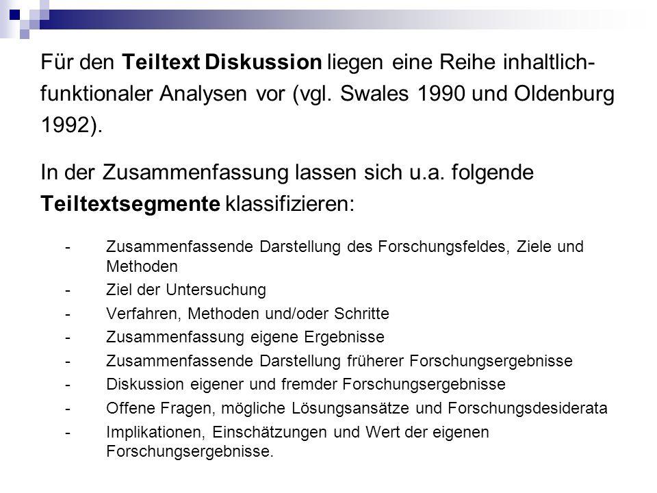 Für den Teiltext Diskussion liegen eine Reihe inhaltlich- funktionaler Analysen vor (vgl. Swales 1990 und Oldenburg 1992). In der Zusammenfassung lass