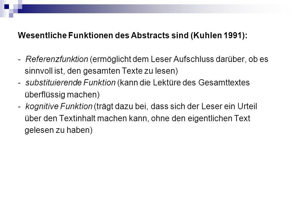 Wesentliche Funktionen des Abstracts sind (Kuhlen 1991): - Referenzfunktion (ermöglicht dem Leser Aufschluss darüber, ob es sinnvoll ist, den gesamten