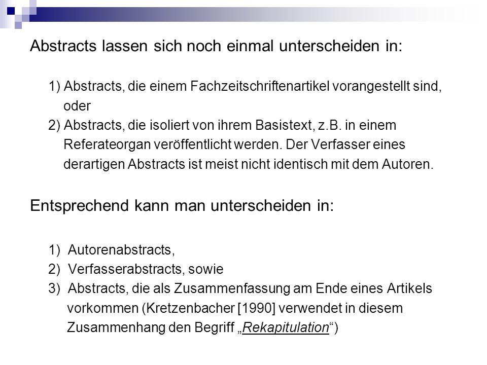 Abstracts lassen sich noch einmal unterscheiden in: 1) Abstracts, die einem Fachzeitschriftenartikel vorangestellt sind, oder 2) Abstracts, die isoliert von ihrem Basistext, z.B.