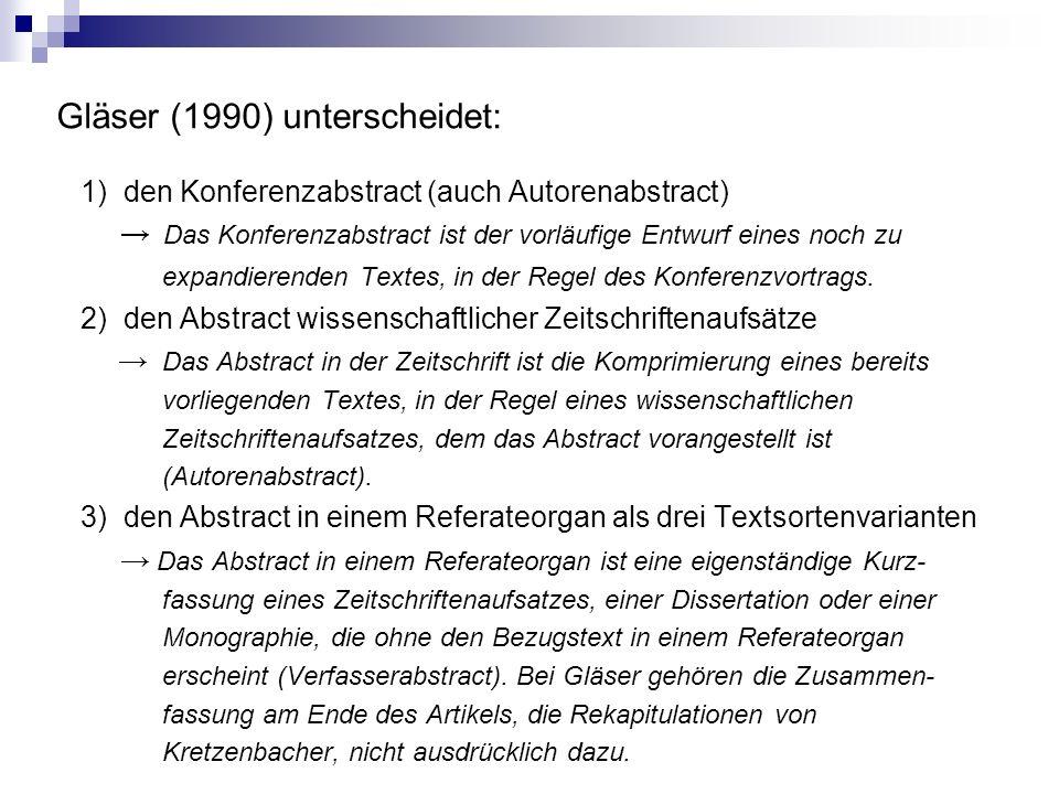 Gläser (1990) unterscheidet: 1) den Konferenzabstract (auch Autorenabstract) → Das Konferenzabstract ist der vorläufige Entwurf eines noch zu expandie