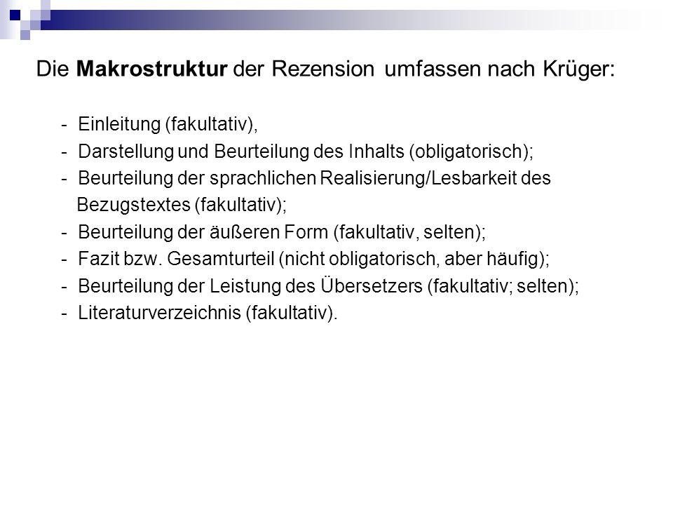 Die Makrostruktur der Rezension umfassen nach Krüger: - Einleitung (fakultativ), - Darstellung und Beurteilung des Inhalts (obligatorisch); - Beurteil