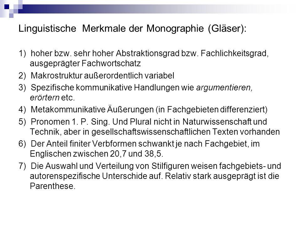 Linguistische Merkmale der Monographie (Gläser): 1) hoher bzw. sehr hoher Abstraktionsgrad bzw. Fachlichkeitsgrad, ausgeprägter Fachwortschatz 2) Makr
