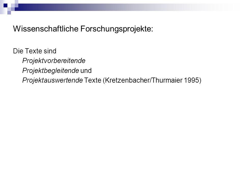 Wissenschaftliche Forschungsprojekte: Die Texte sind Projektvorbereitende Projektbegleitende und Projektauswertende Texte (Kretzenbacher/Thurmaier 1995)