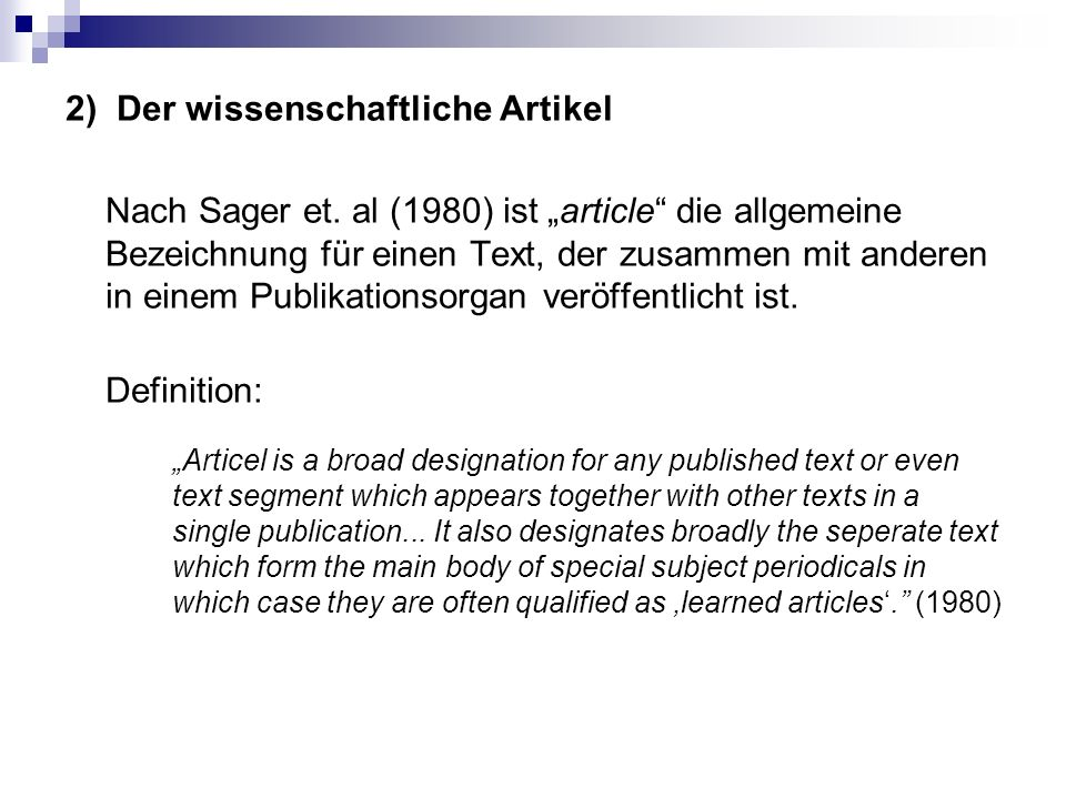 """2) Der wissenschaftliche Artikel Nach Sager et. al (1980) ist """"article"""" die allgemeine Bezeichnung für einen Text, der zusammen mit anderen in einem P"""
