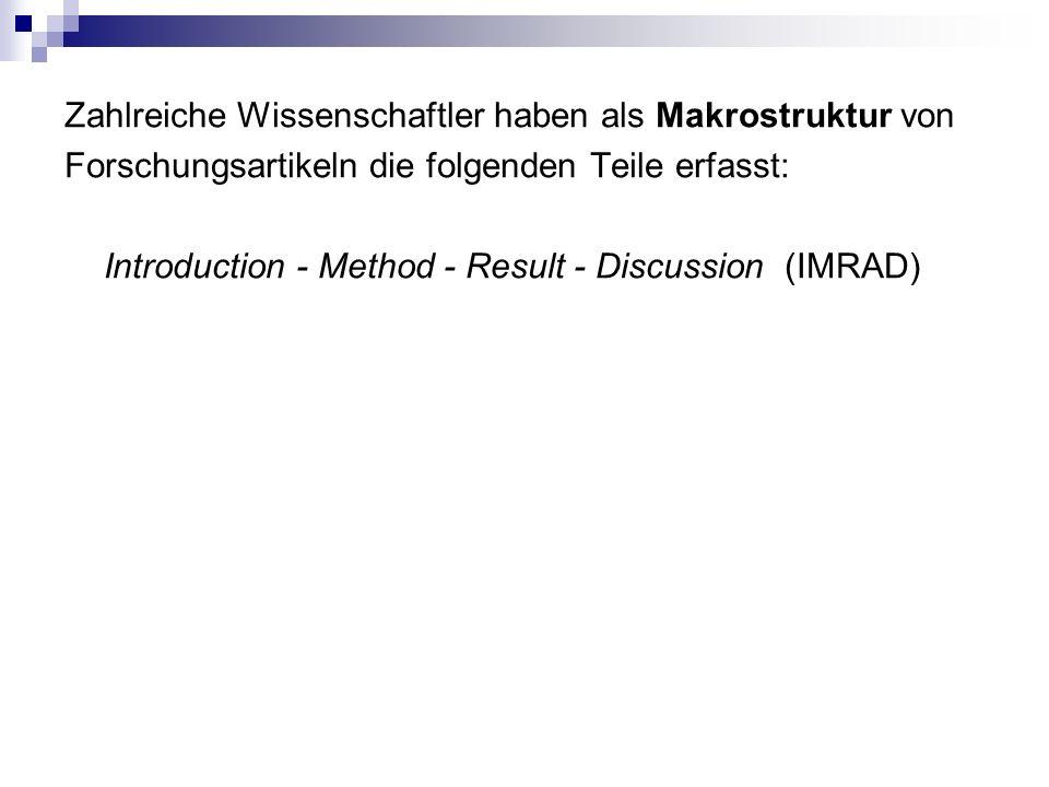 Zahlreiche Wissenschaftler haben als Makrostruktur von Forschungsartikeln die folgenden Teile erfasst: Introduction - Method - Result - Discussion (IMRAD)