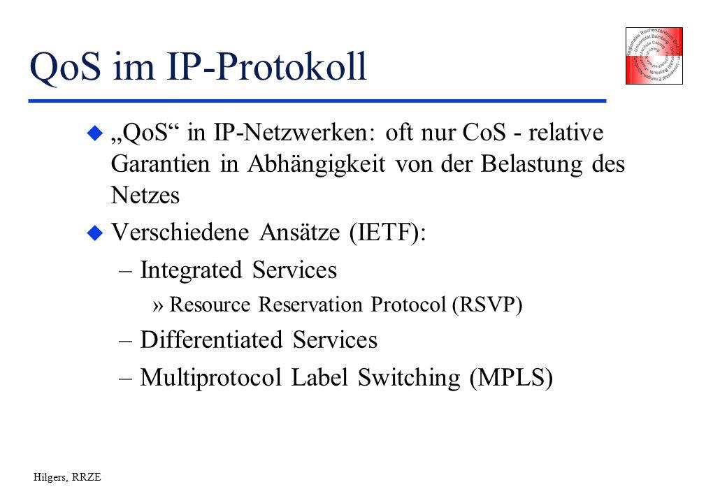 """Hilgers, RRZE QoS im IP-Protokoll u """"QoS in IP-Netzwerken: oft nur CoS - relative Garantien in Abhängigkeit von der Belastung des Netzes u Verschiedene Ansätze (IETF): –Integrated Services »Resource Reservation Protocol (RSVP) –Differentiated Services –Multiprotocol Label Switching (MPLS)"""