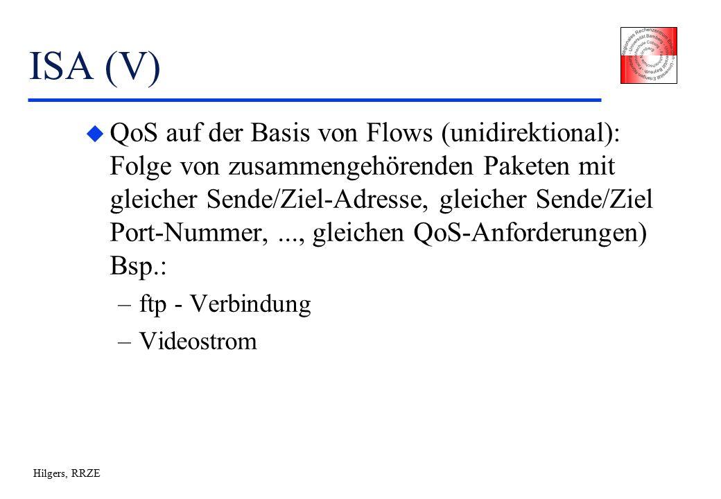 Hilgers, RRZE ISA (V) u QoS auf der Basis von Flows (unidirektional): Folge von zusammengehörenden Paketen mit gleicher Sende/Ziel-Adresse, gleicher Sende/Ziel Port-Nummer,..., gleichen QoS-Anforderungen) Bsp.: –ftp - Verbindung –Videostrom