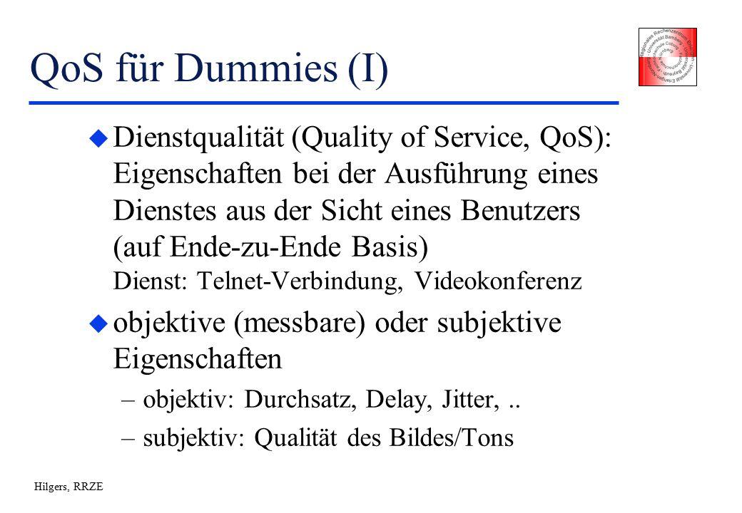 Hilgers, RRZE QoS für Dummies (I) u Dienstqualität (Quality of Service, QoS): Eigenschaften bei der Ausführung eines Dienstes aus der Sicht eines Benutzers (auf Ende-zu-Ende Basis) Dienst: Telnet-Verbindung, Videokonferenz u objektive (messbare) oder subjektive Eigenschaften –objektiv: Durchsatz, Delay, Jitter,..