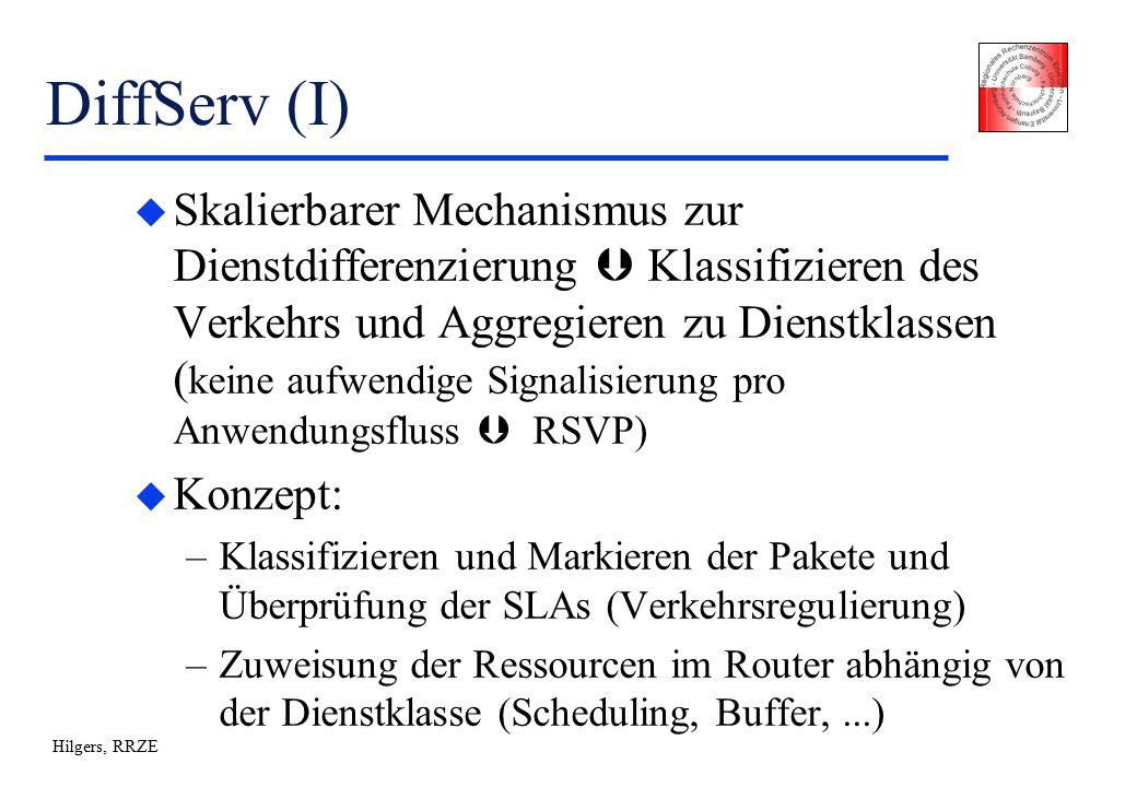 Hilgers, RRZE DiffServ (I) u Skalierbarer Mechanismus zur Dienstdifferenzierung  Klassifizieren des Verkehrs und Aggregieren zu Dienstklassen ( keine aufwendige Signalisierung pro Anwendungsfluss  RSVP) u Konzept: –Klassifizieren und Markieren der Pakete und Überprüfung der SLAs (Verkehrsregulierung) –Zuweisung der Ressourcen im Router abhängig von der Dienstklasse (Scheduling, Buffer,...)