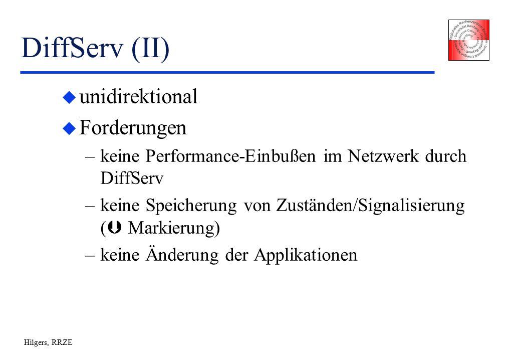 Hilgers, RRZE DiffServ (II) u unidirektional u Forderungen –keine Performance-Einbußen im Netzwerk durch DiffServ –keine Speicherung von Zuständen/Signalisierung (  Markierung) –keine Änderung der Applikationen