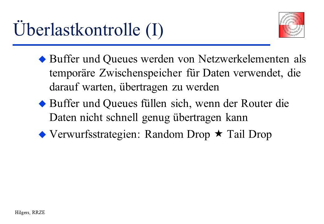 Hilgers, RRZE Überlastkontrolle (I) u Buffer und Queues werden von Netzwerkelementen als temporäre Zwischenspeicher für Daten verwendet, die darauf warten, übertragen zu werden u Buffer und Queues füllen sich, wenn der Router die Daten nicht schnell genug übertragen kann u Verwurfsstrategien: Random Drop  Tail Drop