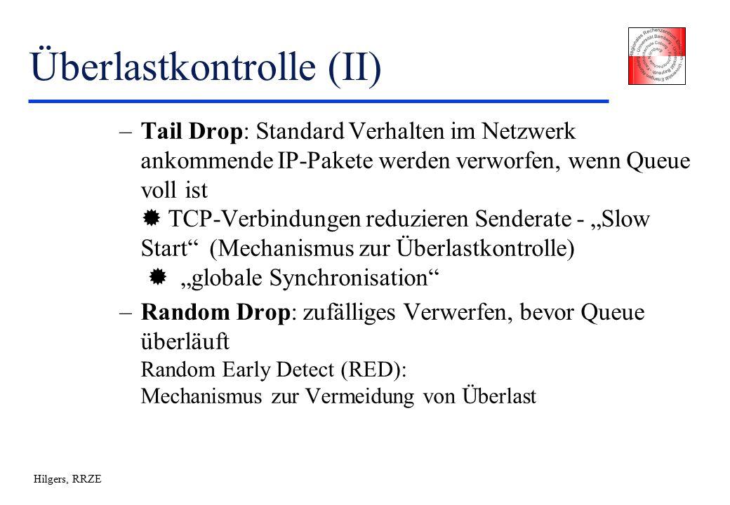 """Hilgers, RRZE Überlastkontrolle (II) –Tail Drop: Standard Verhalten im Netzwerk ankommende IP-Pakete werden verworfen, wenn Queue voll ist   TCP-Verbindungen reduzieren Senderate - """"Slow Start (Mechanismus zur Überlastkontrolle)  """"globale Synchronisation –Random Drop: zufälliges Verwerfen, bevor Queue überläuft Random Early Detect (RED): Mechanismus zur Vermeidung von Überlast"""