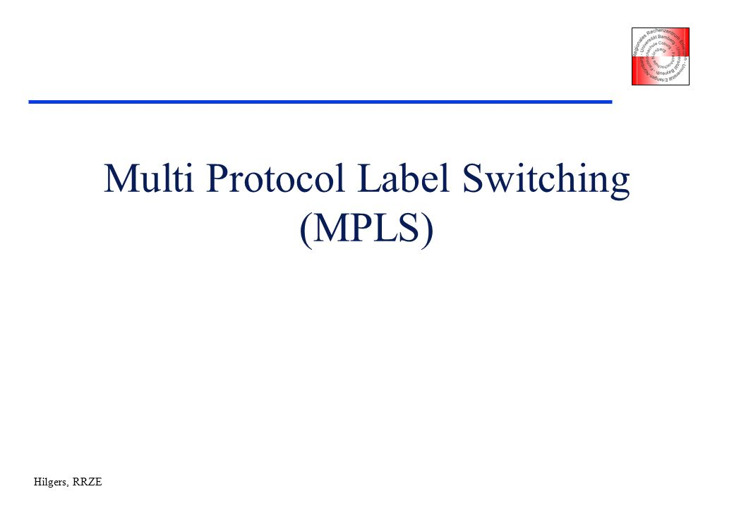 Hilgers, RRZE Multi Protocol Label Switching (MPLS)