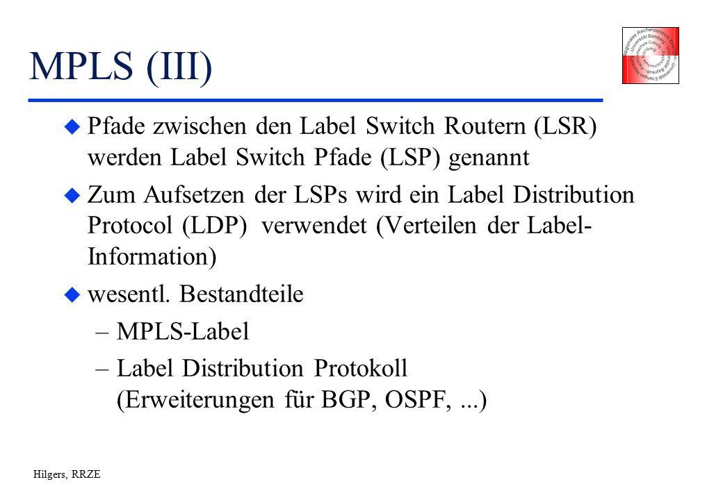 Hilgers, RRZE MPLS (III) u Pfade zwischen den Label Switch Routern (LSR) werden Label Switch Pfade (LSP) genannt u Zum Aufsetzen der LSPs wird ein Label Distribution Protocol (LDP) verwendet (Verteilen der Label- Information) u wesentl.