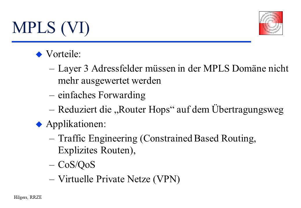"""Hilgers, RRZE MPLS (VI) u Vorteile: –Layer 3 Adressfelder müssen in der MPLS Domäne nicht mehr ausgewertet werden –einfaches Forwarding –Reduziert die """"Router Hops auf dem Übertragungsweg u Applikationen: –Traffic Engineering (Constrained Based Routing, Explizites Routen), –CoS/QoS –Virtuelle Private Netze (VPN)"""
