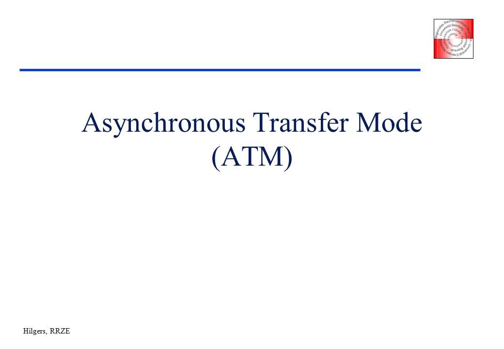 Hilgers, RRZE Asynchronous Transfer Mode (ATM)