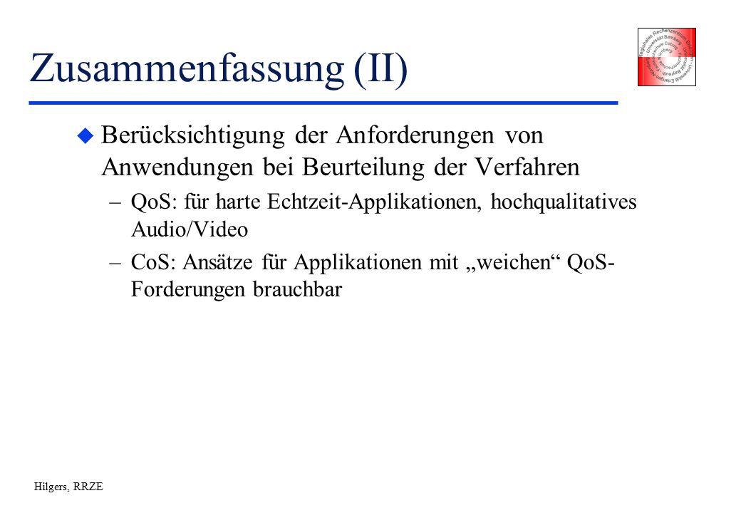 """Hilgers, RRZE Zusammenfassung (II) u Berücksichtigung der Anforderungen von Anwendungen bei Beurteilung der Verfahren –QoS: für harte Echtzeit-Applikationen, hochqualitatives Audio/Video –CoS: Ansätze für Applikationen mit """"weichen QoS- Forderungen brauchbar"""