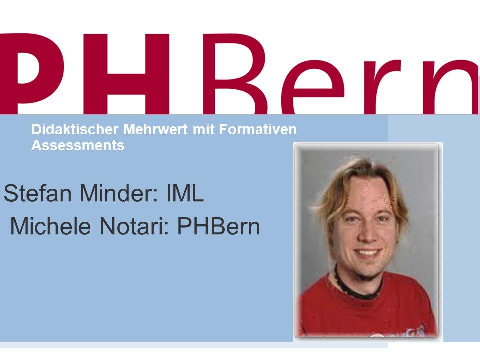 Institut für Medizinische Lehre - Institute of Medical Education Didaktischer Mehrwert mit Formativen Assessments Stefan Minder: IML Michele Notari: PHBern