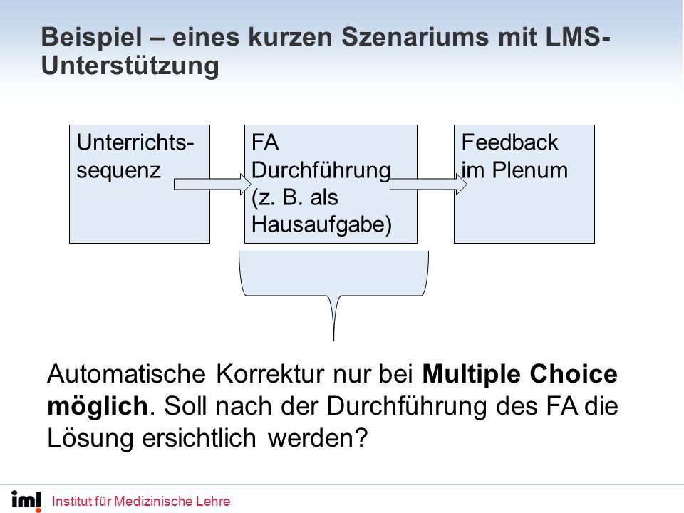 Institut für Medizinische Lehre Beispiel – eines kurzen Szenariums mit LMS- Unterstützung Unterrichts- sequenz FA Durchführung (z.