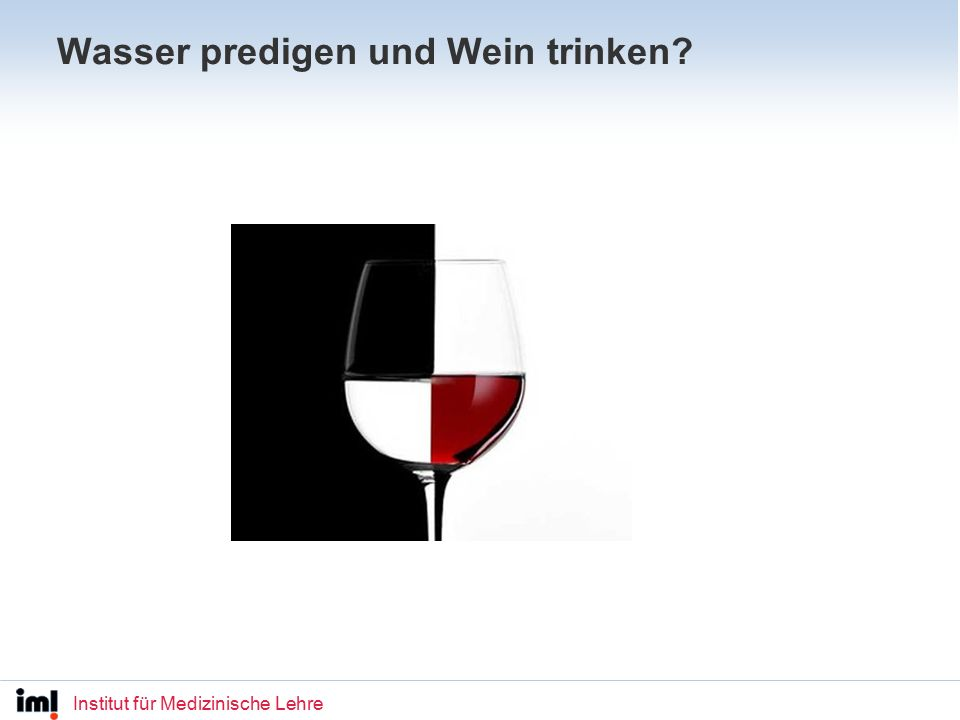 Institut für Medizinische Lehre Wasser predigen und Wein trinken