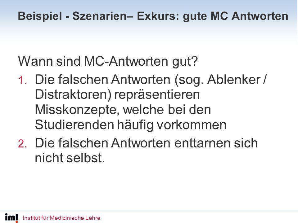 Institut für Medizinische Lehre Beispiel - Szenarien– Exkurs: gute MC Antworten Wann sind MC-Antworten gut.