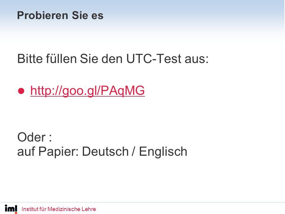 Institut für Medizinische Lehre Probieren Sie es Bitte füllen Sie den UTC-Test aus: http://goo.gl/PAqMG Oder : auf Papier: Deutsch / Englisch