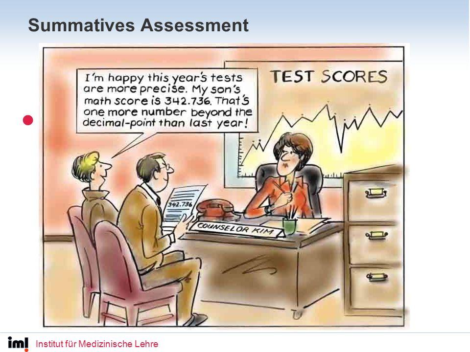 Institut für Medizinische Lehre Summatives Assessment Proben und Prüfungen heissen Summative Assessments.