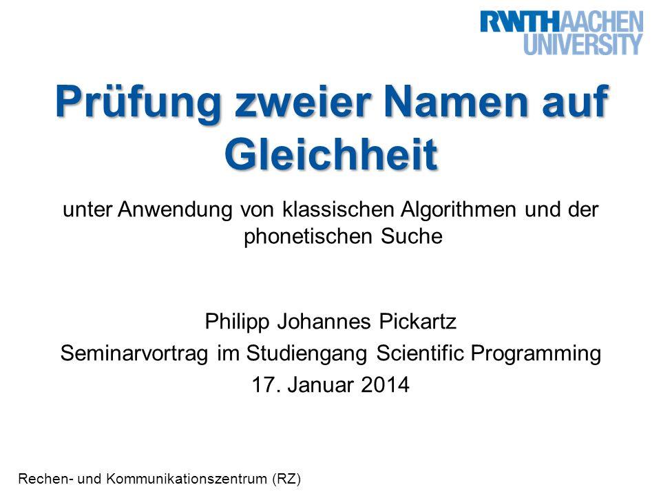 Prüfung zweier Namen auf Gleichheit Philipp Johannes Pickartz | Rechen- und Kommunikationszentrum 12 Reth-Schek Phonetik Perfomanz-Vergleich mit Soundex und Kölner Phonetik  Restriktiver als Soundex und Kölner Phonetik
