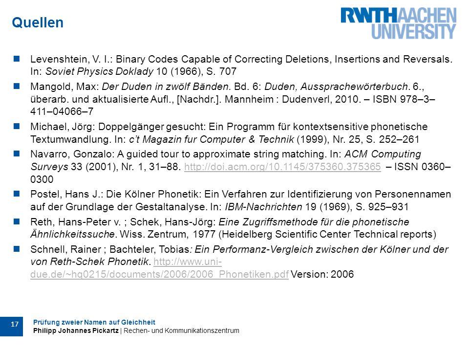 Prüfung zweier Namen auf Gleichheit Philipp Johannes Pickartz | Rechen- und Kommunikationszentrum 17 Quellen Levenshtein, V.