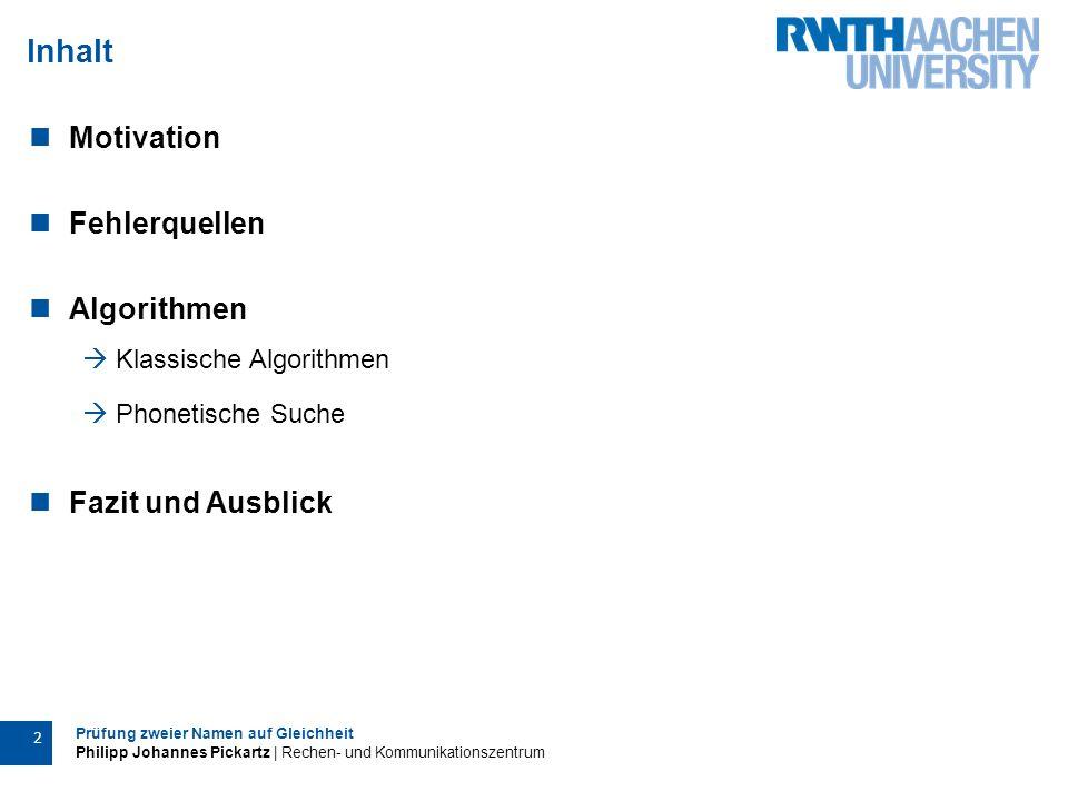 Prüfung zweier Namen auf Gleichheit Philipp Johannes Pickartz | Rechen- und Kommunikationszentrum 3 Motivation Identity Management (IdM) des RZ Attribute (Rechte und Rollen)  Besteller (z.B.