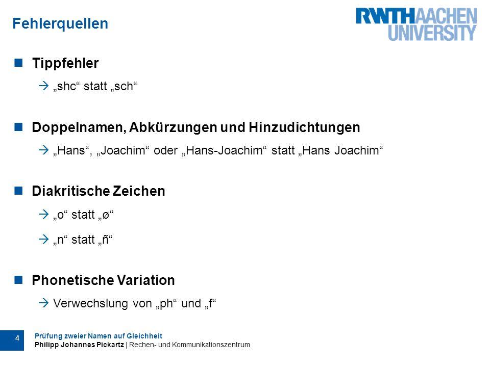 Prüfung zweier Namen auf Gleichheit Philipp Johannes Pickartz | Rechen- und Kommunikationszentrum 15 Ich bedanke mich für Ihre Aufmerksamkeit.