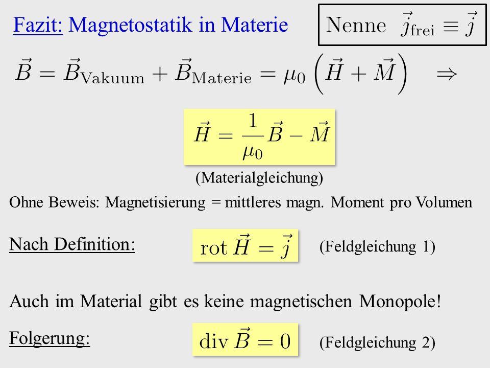 (Materialgleichung) Nach Definition: (Feldgleichung 1) Auch im Material gibt es keine magnetischen Monopole! (Feldgleichung 2) Folgerung: Fazit: Magne