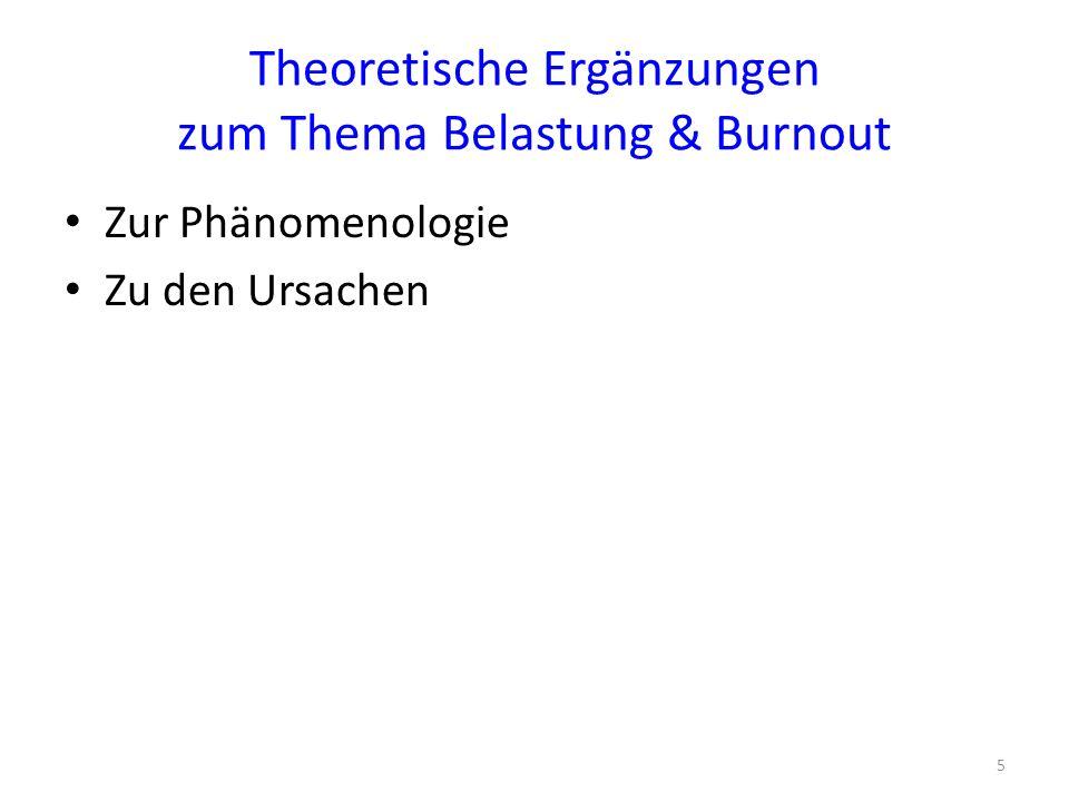 Theoretische Ergänzungen zum Thema Belastung & Burnout Zur Phänomenologie Zu den Ursachen 5