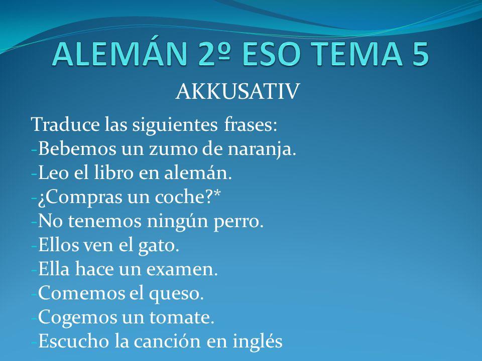 AKKUSATIV Traduce las siguientes frases: - Bebemos un zumo de naranja.