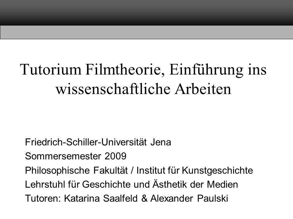 Tutorium Filmtheorie, Einführung ins wissenschaftliche Arbeiten Friedrich-Schiller-Universität Jena Sommersemester 2009 Philosophische Fakultät / Inst