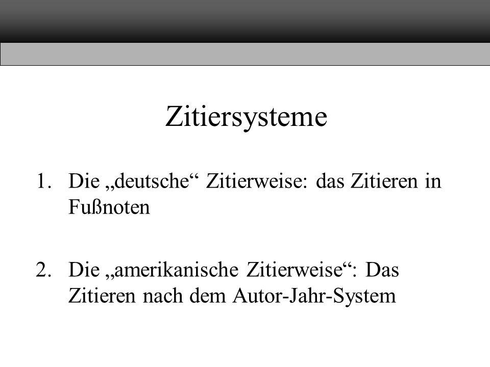 """Zitiersysteme 1.Die """"deutsche Zitierweise: das Zitieren in Fußnoten 2.Die """"amerikanische Zitierweise : Das Zitieren nach dem Autor-Jahr-System"""