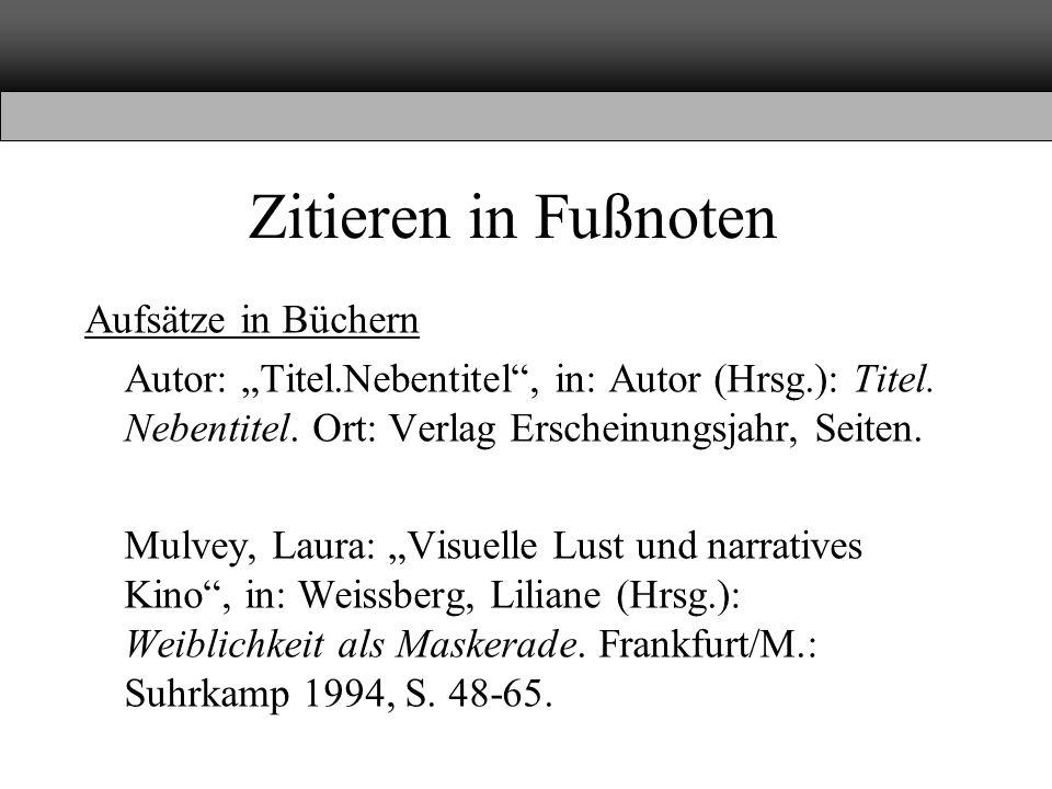 """Zitieren in Fußnoten Aufsätze in Büchern Autor: """"Titel.Nebentitel"""", in: Autor (Hrsg.): Titel. Nebentitel. Ort: Verlag Erscheinungsjahr, Seiten. Mulvey"""