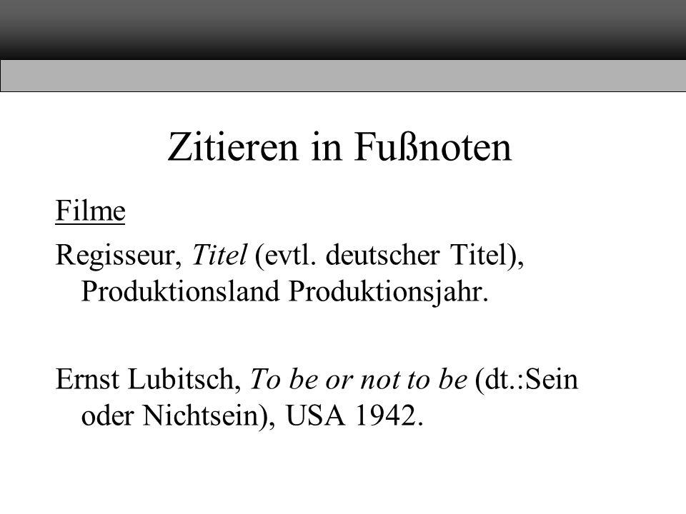 Zitieren in Fußnoten Filme Regisseur, Titel (evtl. deutscher Titel), Produktionsland Produktionsjahr. Ernst Lubitsch, To be or not to be (dt.:Sein ode