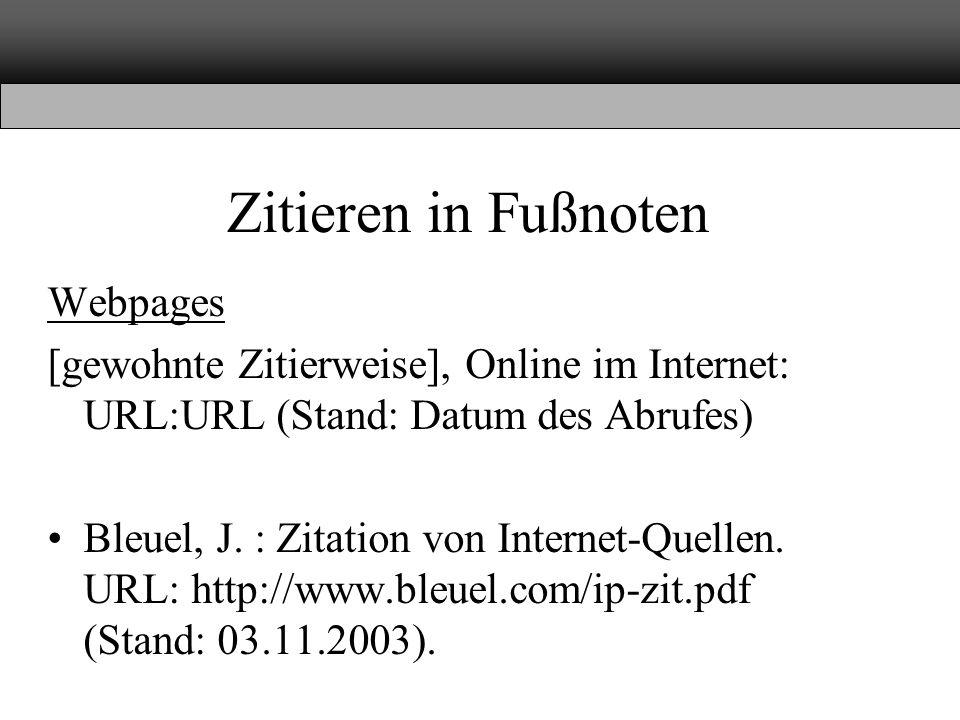 Zitieren in Fußnoten Webpages [gewohnte Zitierweise], Online im Internet: URL:URL (Stand: Datum des Abrufes) Bleuel, J. : Zitation von Internet-Quelle
