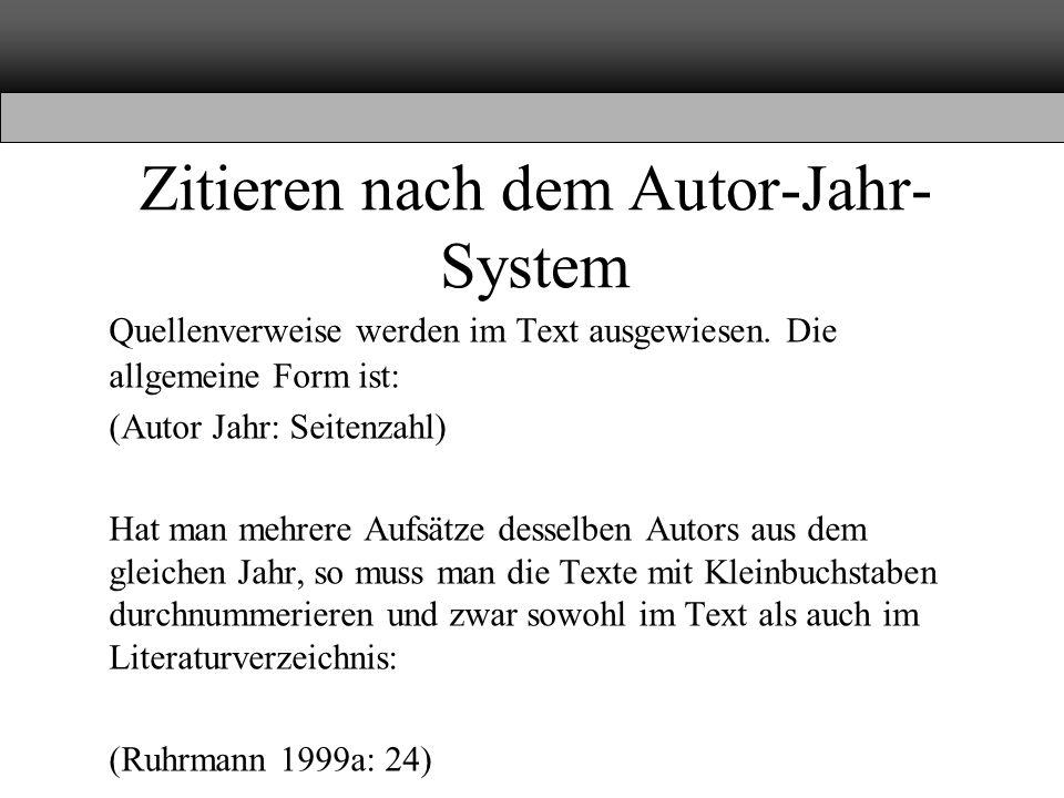 Zitieren nach dem Autor-Jahr- System Quellenverweise werden im Text ausgewiesen. Die allgemeine Form ist: (Autor Jahr: Seitenzahl) Hat man mehrere Auf