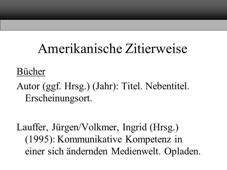 Amerikanische Zitierweise Bücher Autor (ggf. Hrsg.) (Jahr): Titel. Nebentitel. Erscheinungsort. Lauffer, Jürgen/Volkmer, Ingrid (Hrsg.) (1995): Kommun