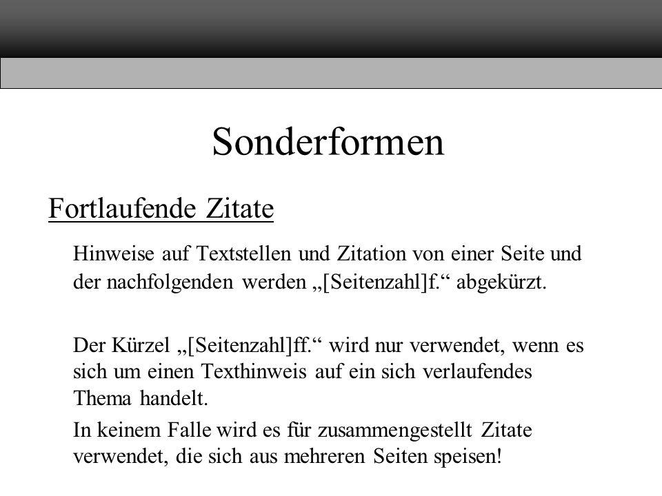 """Sonderformen Fortlaufende Zitate Hinweise auf Textstellen und Zitation von einer Seite und der nachfolgenden werden """"[Seitenzahl]f. abgekürzt."""